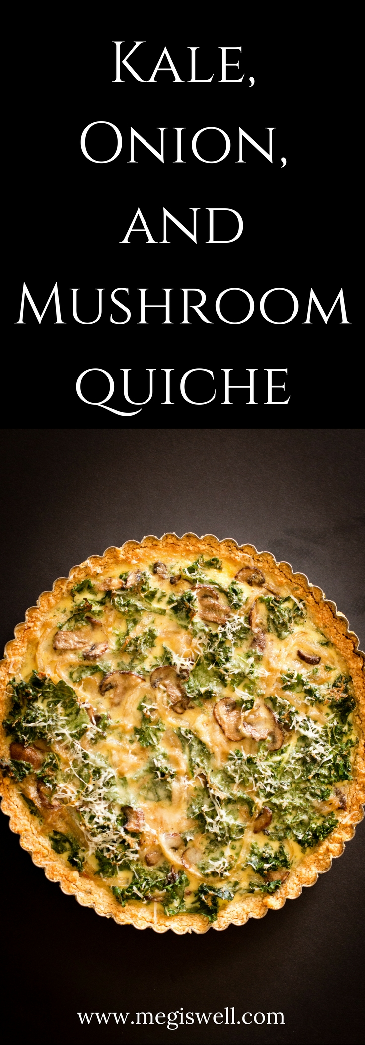 Sautéed mushrooms, onions, and French cream make this Kale, Onion, and Mushroom Quiche creamy while the kale adds a slight crunch and a crumbly almond flour crust melts in your mouth. Perfect for breakfast, brunch, lunch, and dinner!   www.megiswell.com