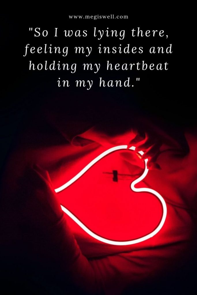 "Image of someone holding an large fluorescent heart with text overlay: ""So I was lying there, feeling my insides and holding my heartbeat in my hand."""