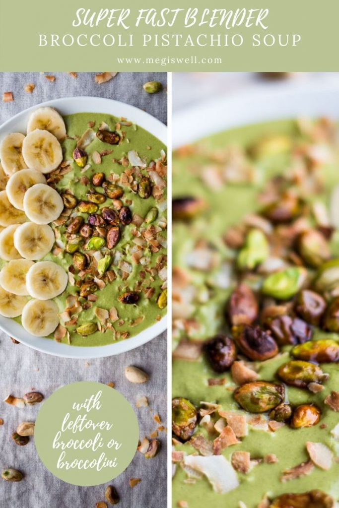 This Super Fast Blender Broccoli Pistachio Soup only uses three ingredients, can be assembled in 10 minutes or less, is velvety smooth, and tastes great cold or hot. Dress it up however you want, but a little toasted coconut, pistachios, and sliced bananas are amazing and easy options. | Easy | Healthy | Vegan Blender Soup | #leftovers #leftoverrecipes | www.megiswell.com